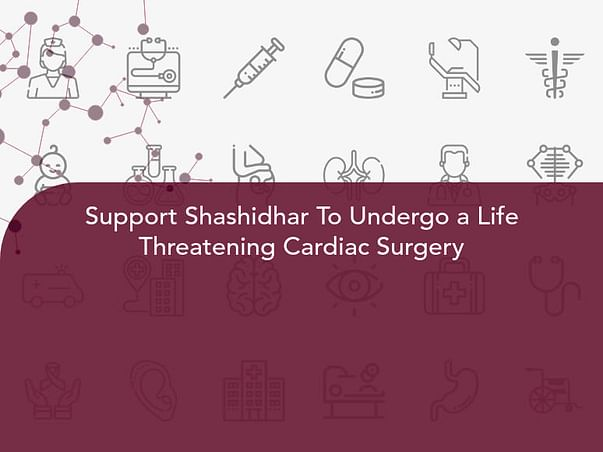 Support Shashidhar To Undergo a Life Threatening Cardiac Surgery