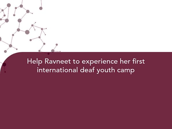 Help Ravneet to experience her first international deaf youth camp