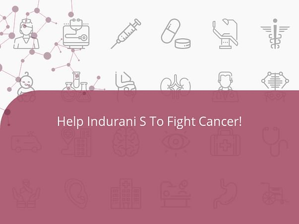 Help Indurani S To Fight Cancer!