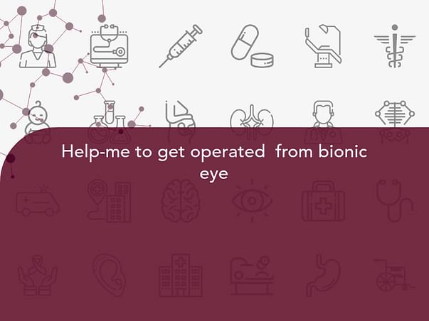 Help-me to get operated  from bionic eye