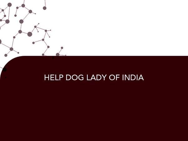 HELP DOG LADY OF INDIA
