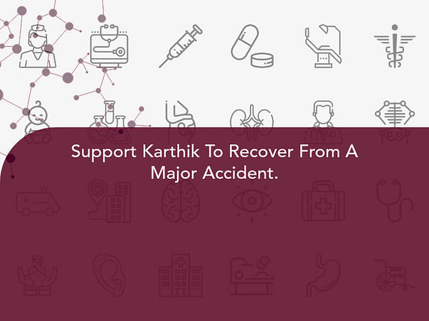 Support Karthik To Recover From A Major Accident.
