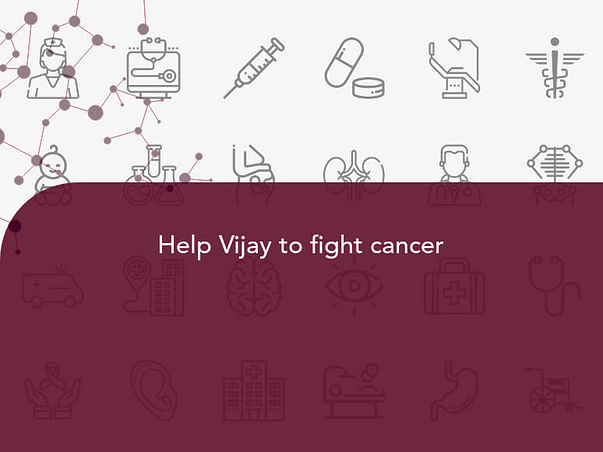 Help Vijay to fight cancer