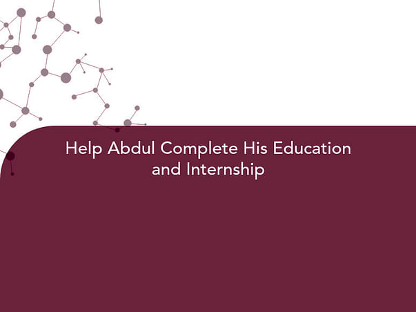 Help Abdul Complete His Education and Internship