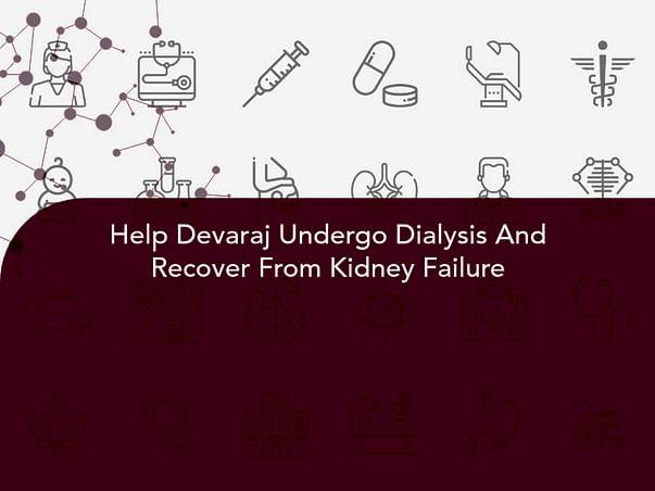 Help Devaraj Undergo Dialysis And Recover From Kidney Failure