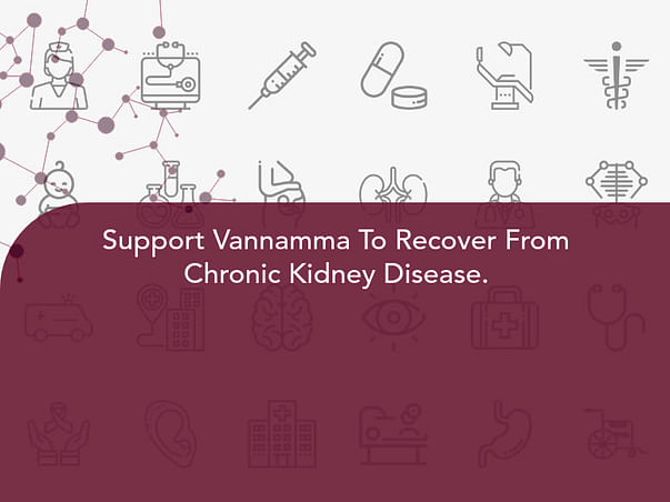Support Vannamma To Recover From Chronic Kidney Disease.