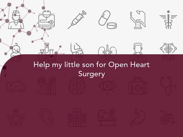 Help my little son for Open Heart Surgery