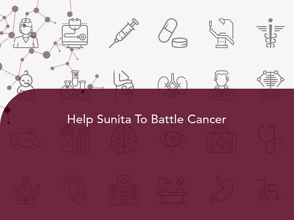 Help Sunita To Battle Cancer