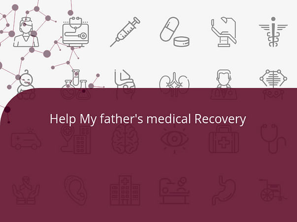 Help My father's medical Recovery