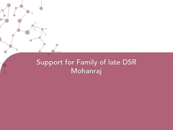 Support for Family of late DSR Mohanraj