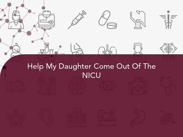 Help My Daughter Come Out Of The NICU
