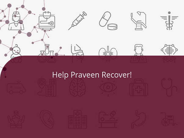 Help Praveen Recover!