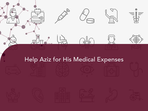 Help Aziz for His Medical Expenses