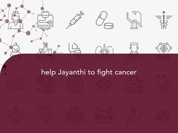 help Jayanthi to fight cancer