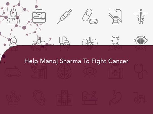 Help Manoj Sharma To Fight Cancer