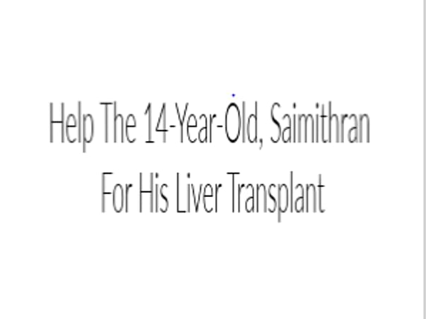 Help The 14-Year-Old, Saimithran For His Liver Transplant
