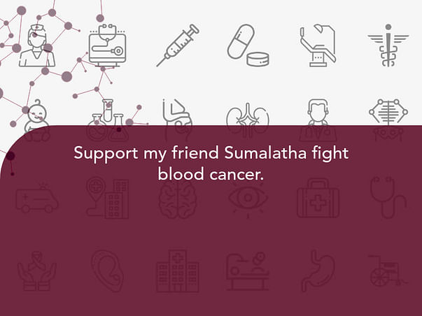 Support my friend Sumalatha fight blood cancer.