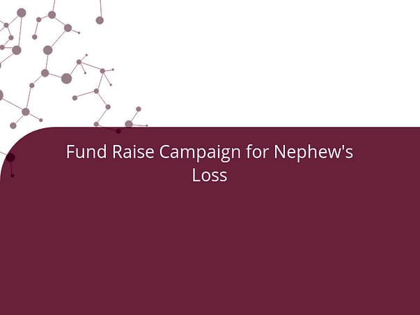 Fund Raise Campaign for Nephew's Loss