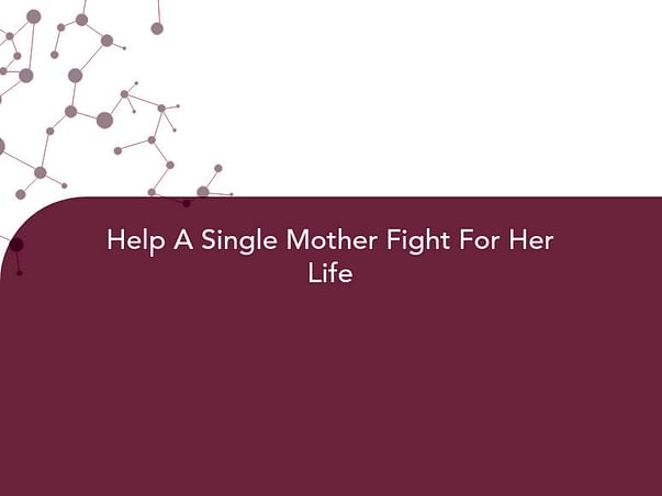 Help A Single Mother Fight For Her Life