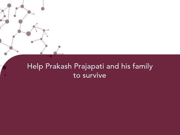 Help Prakash Prajapati and his family to survive