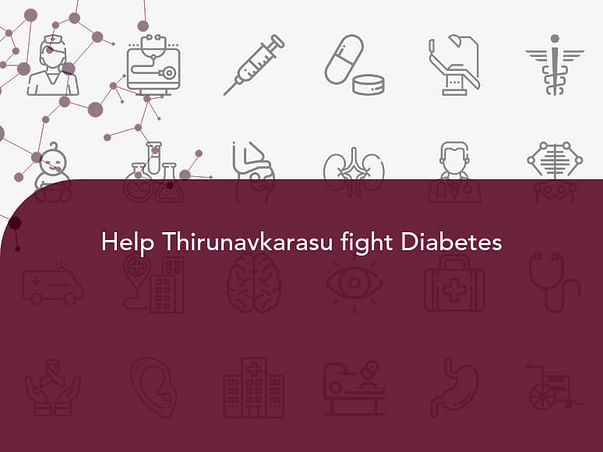 Help Thirunavkarasu fight Diabetes