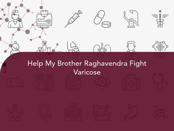 Help My Brother Raghavendra Fight Varicose