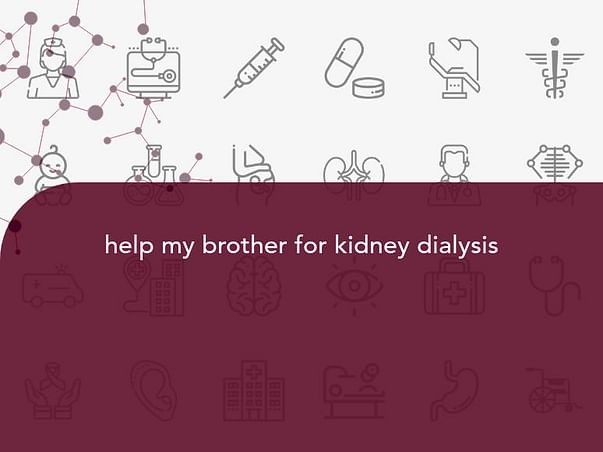 help my brother for kidney dialysis