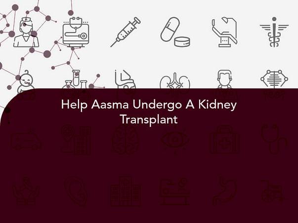 Help Aasma Undergo A Kidney Transplant