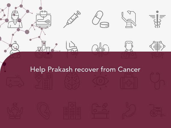 Help Prakash recover from Cancer
