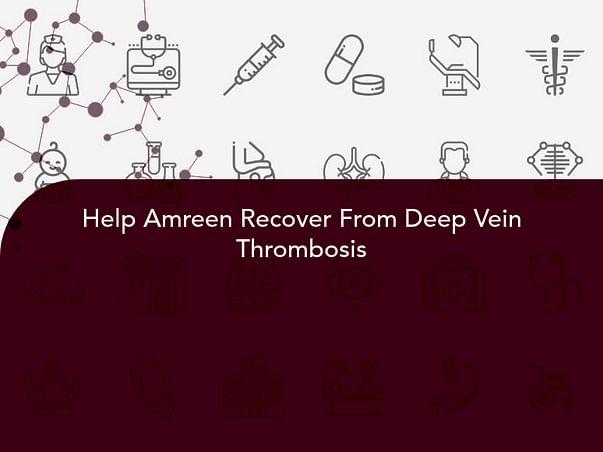 Help Amreen Recover From Deep Vein Thrombosis