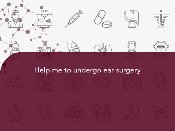 Help me to undergo ear surgery