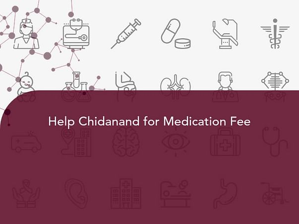 Help Chidanand for Medication Fee