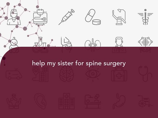 help my sister for spine surgery