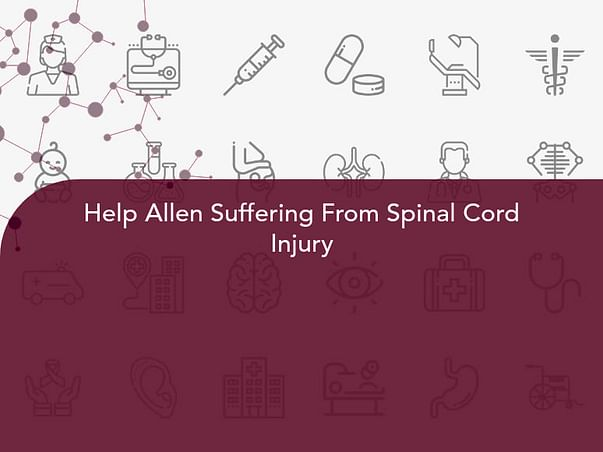 Help Allen Suffering From Spinal Cord Injury