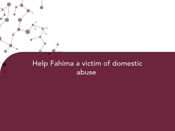 Help Fahima a victim of domestic abuse