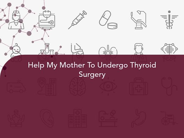 Help My Mother To Undergo Thyroid Surgery