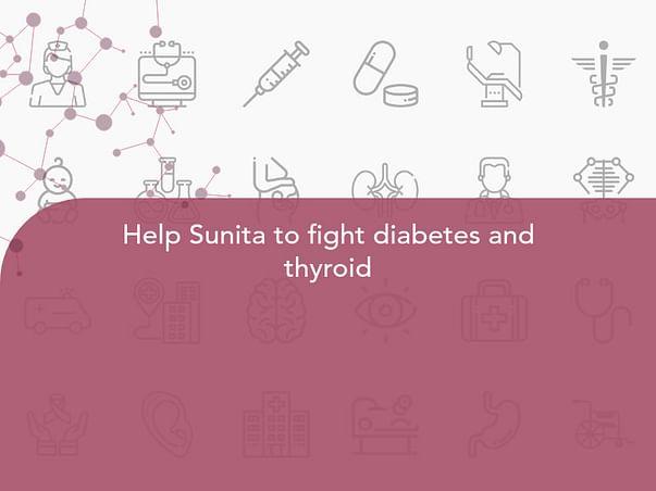 Help Sunita to fight diabetes and thyroid