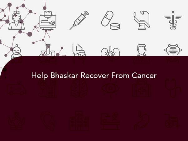 Help Bhaskar Recover From Cancer