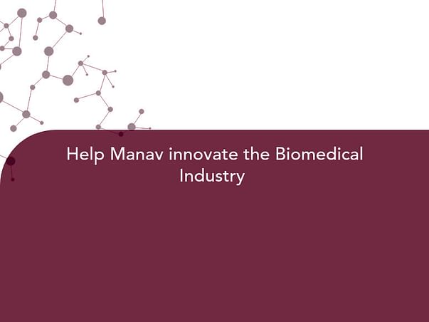 Help Manav innovate the Biomedical Industry