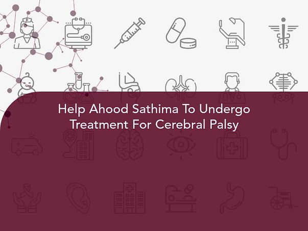Help Ahood Sathima To Undergo Treatment For Cerebral Palsy