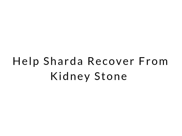 Help Sharda Recover From Kidney Stone