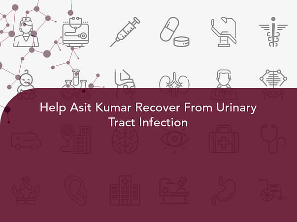 Help Asit Kumar Recover From Urinary Tract Infection