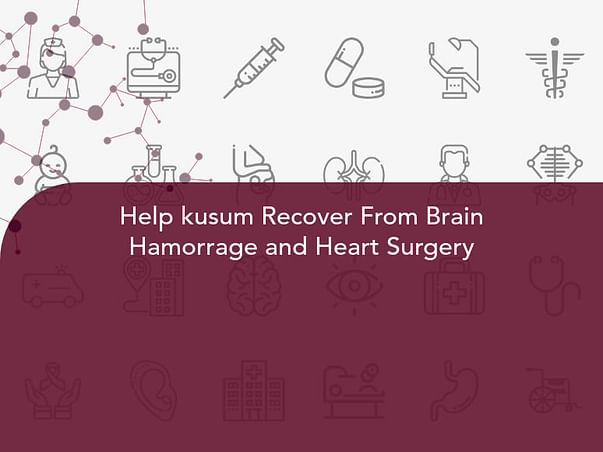 Help kusum Recover From Brain Hamorrage and Heart Surgery