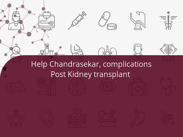 Help Chandrasekar, complications Post Kidney transplant