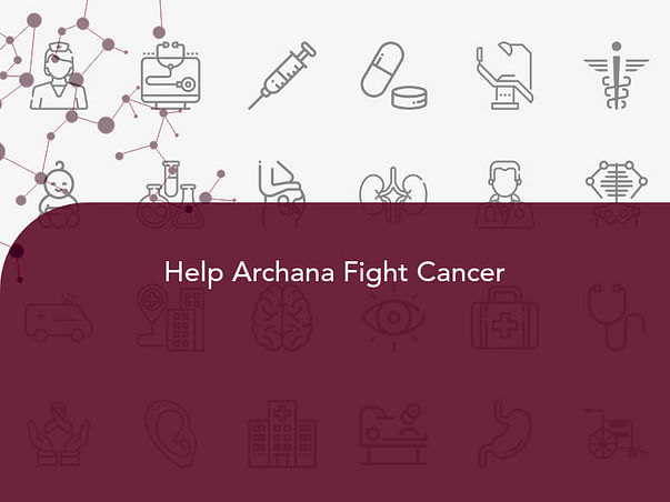 Help Archana Fight Cancer