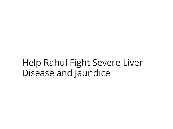 Help Rahul Fight Severe Liver Disease and Jaundice