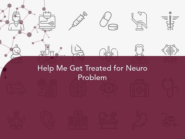 Help Me Get Treated for Neuro Problem