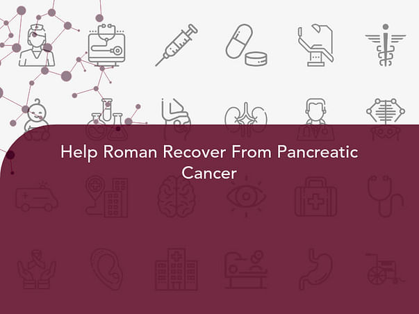 Help Roman Recover From Pancreatic Cancer