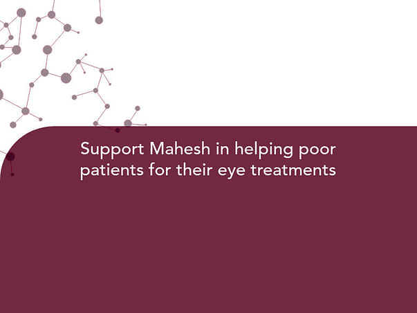 Support Mahesh in helping poor patients for their eye treatments