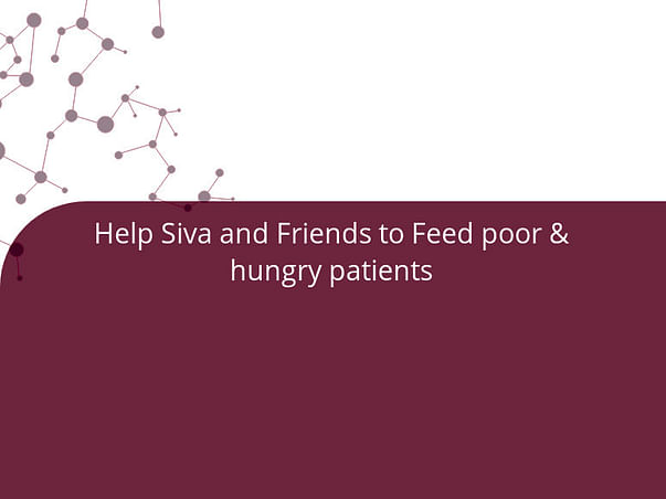 Help Siva and Friends to Feed poor & hungry patients